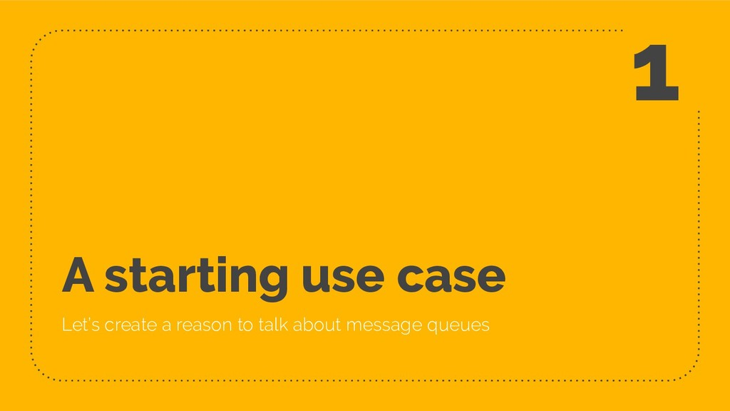 A starting use case Let's create a reason to ta...