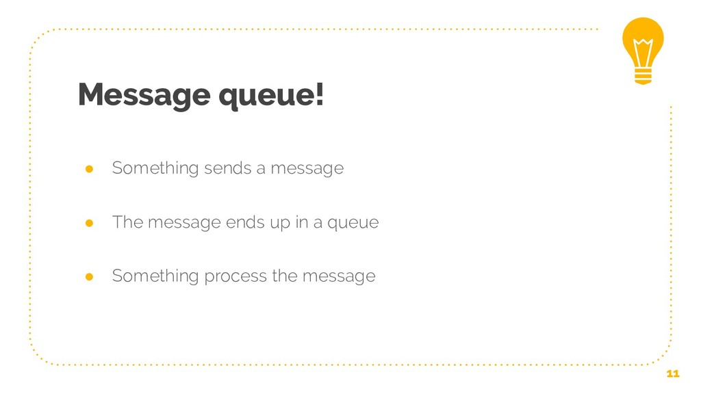 Message queue! ● Something sends a message ● Th...
