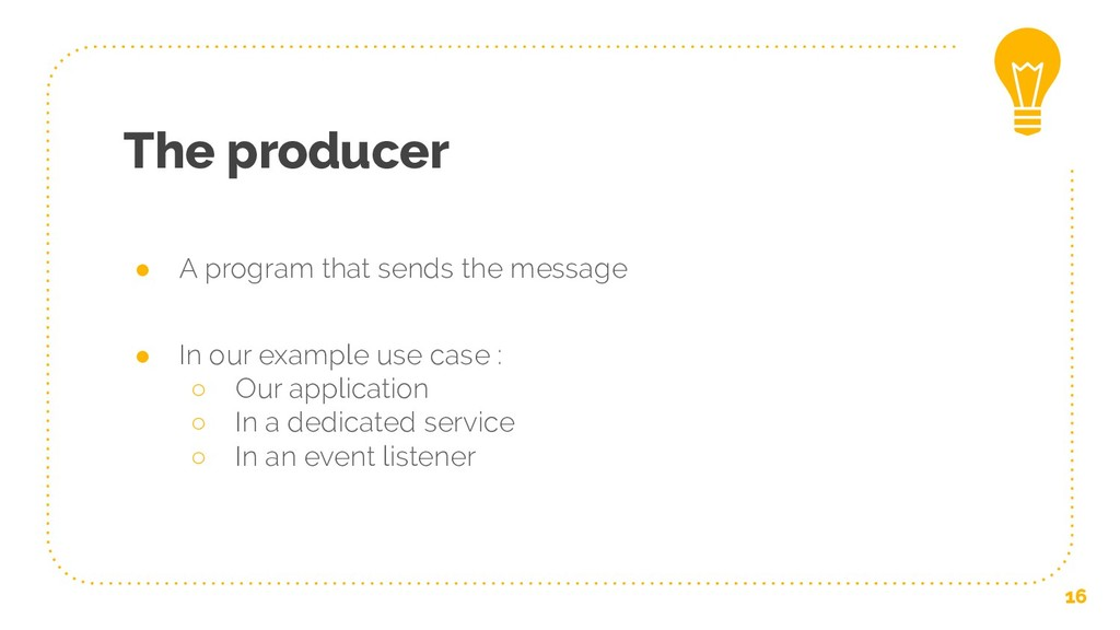 The producer ● A program that sends the message...