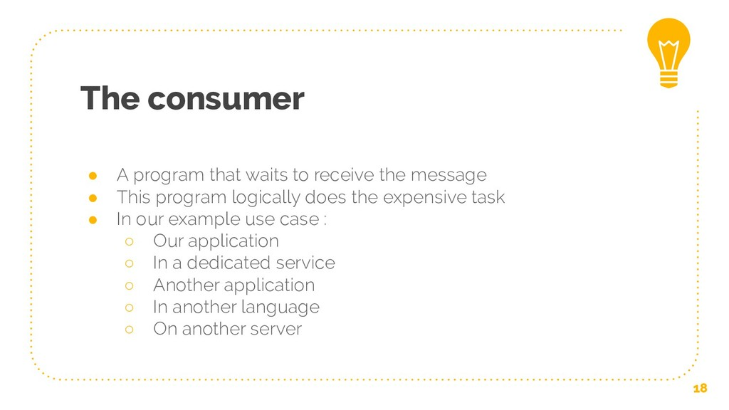 The consumer ● A program that waits to receive ...