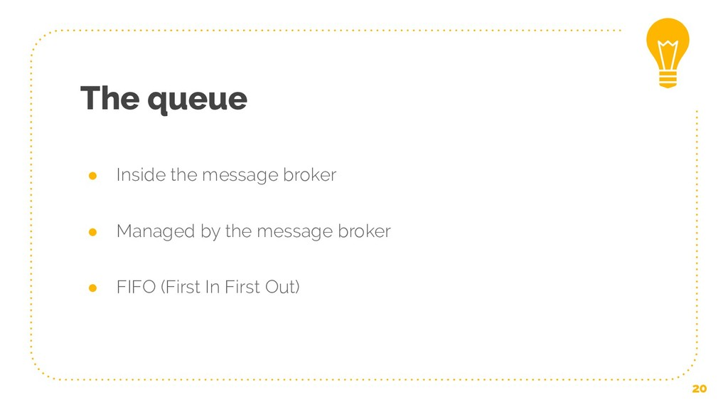 The queue ● Inside the message broker ● Managed...