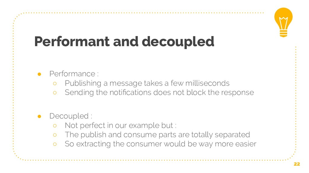 Performant and decoupled ● Performance : ○ Publ...