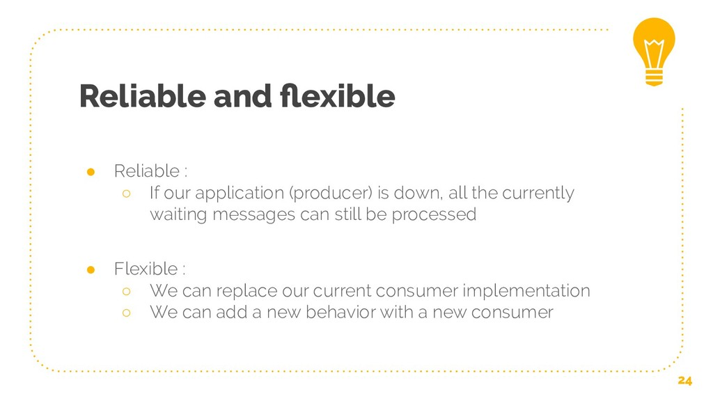 Reliable and flexible ● Reliable : ○ If our appl...