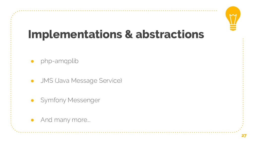 Implementations & abstractions ● php-amqplib ● ...
