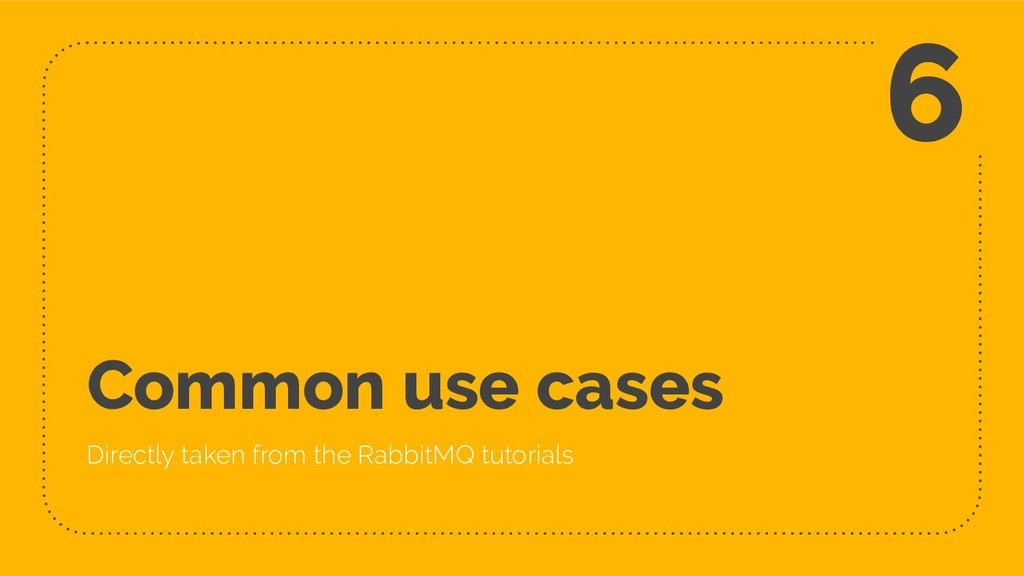 Common use cases Directly taken from the Rabbit...