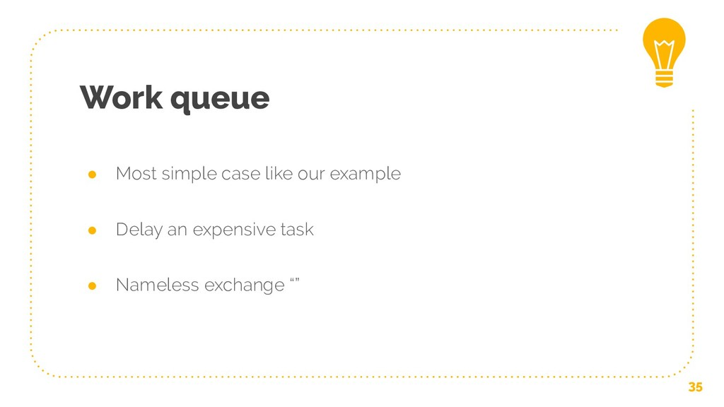 Work queue ● Most simple case like our example ...