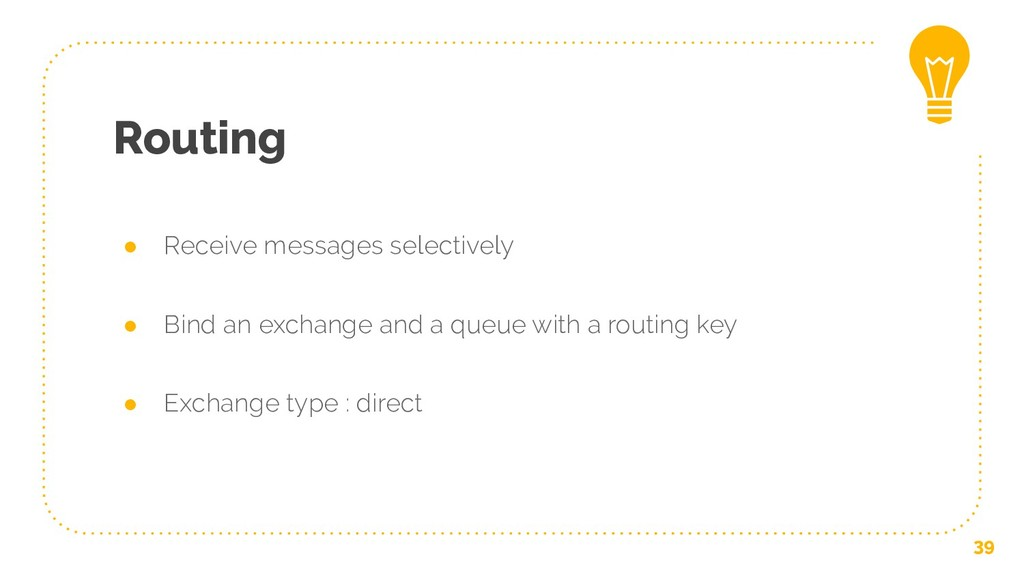 Routing ● Receive messages selectively ● Bind a...