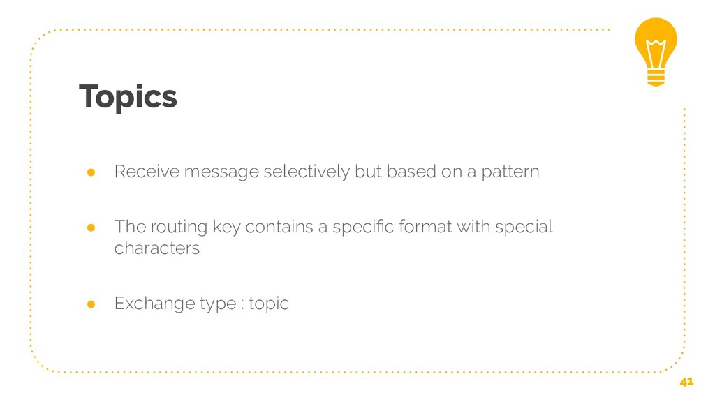 Topics ● Receive message selectively but based ...