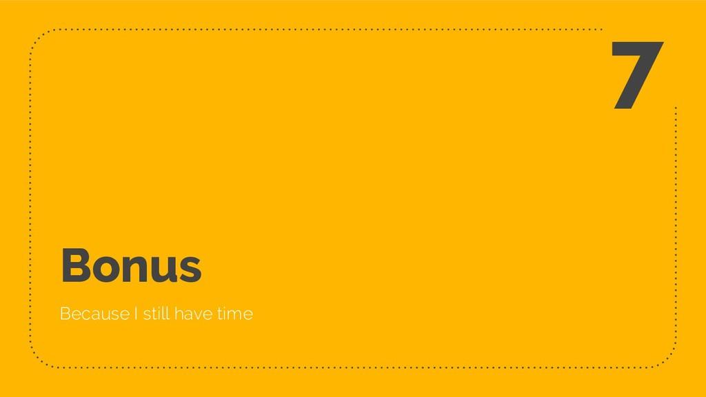Bonus Because I still have time 7