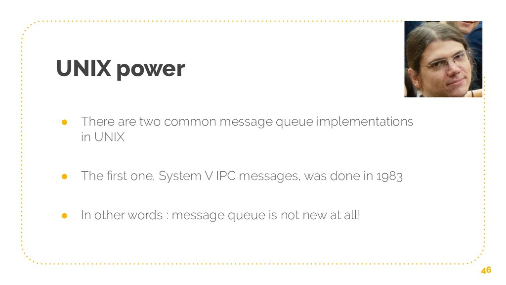 UNIX power ● There are two common message queue...