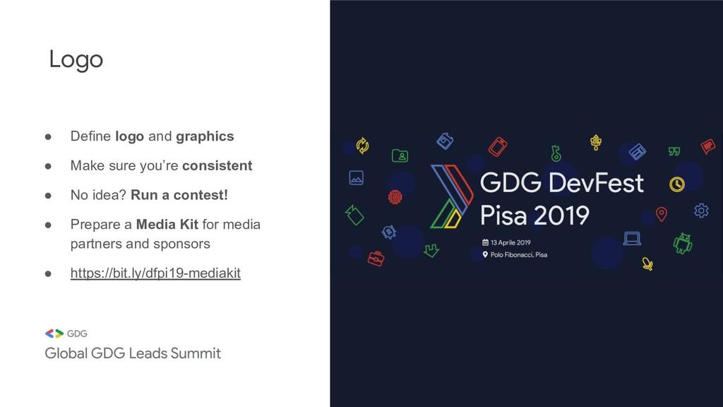 Logo ● Define logo and graphics ● Make sure you...