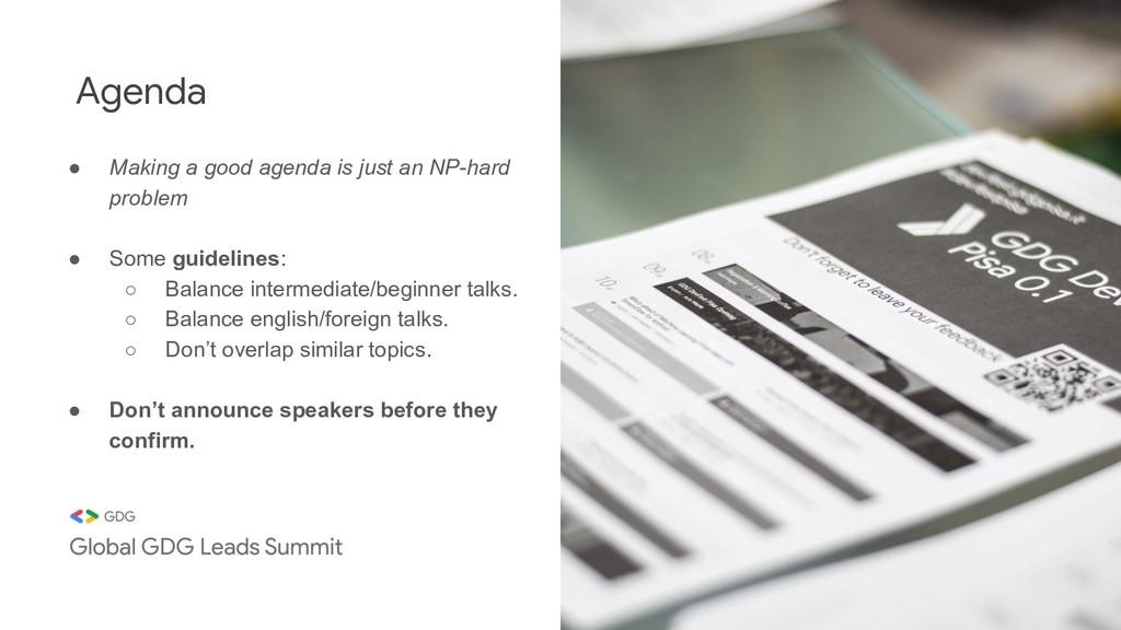 Agenda ● Making a good agenda is just an NP-har...