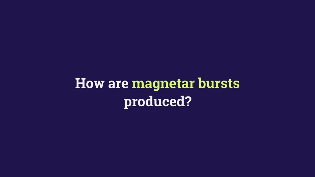 How are magnetar bursts produced?