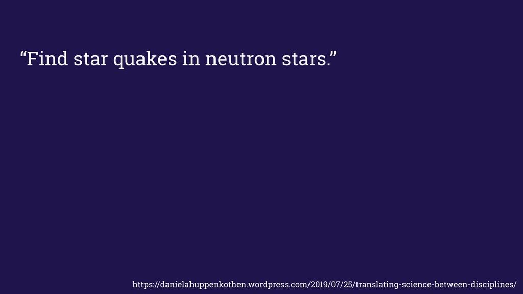 """Find star quakes in neutron stars."" https://da..."