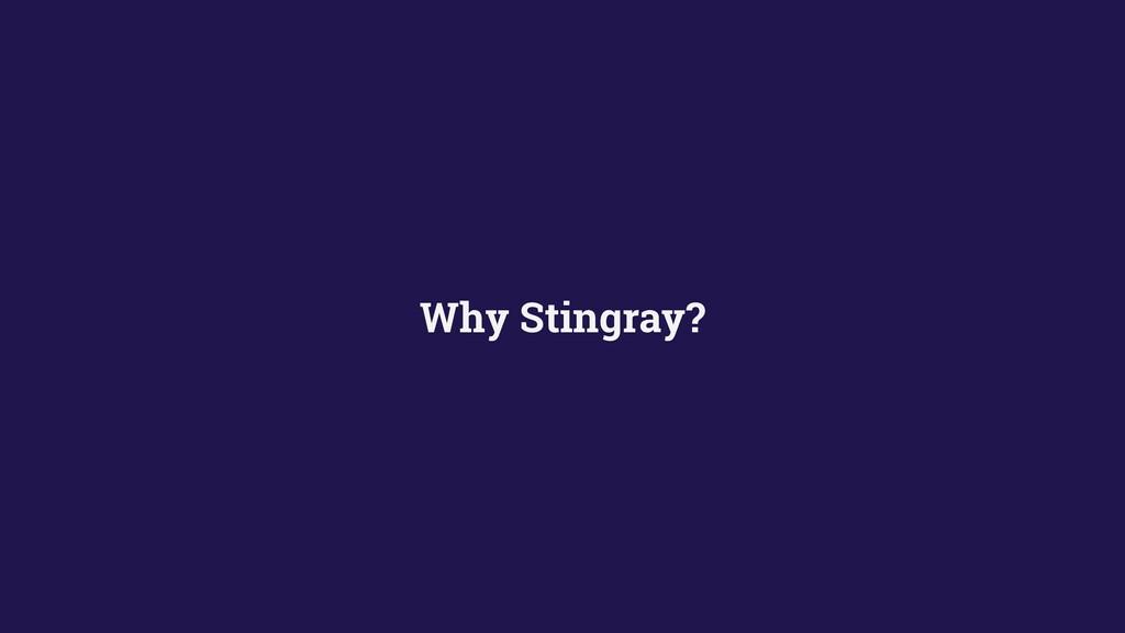 Why Stingray?