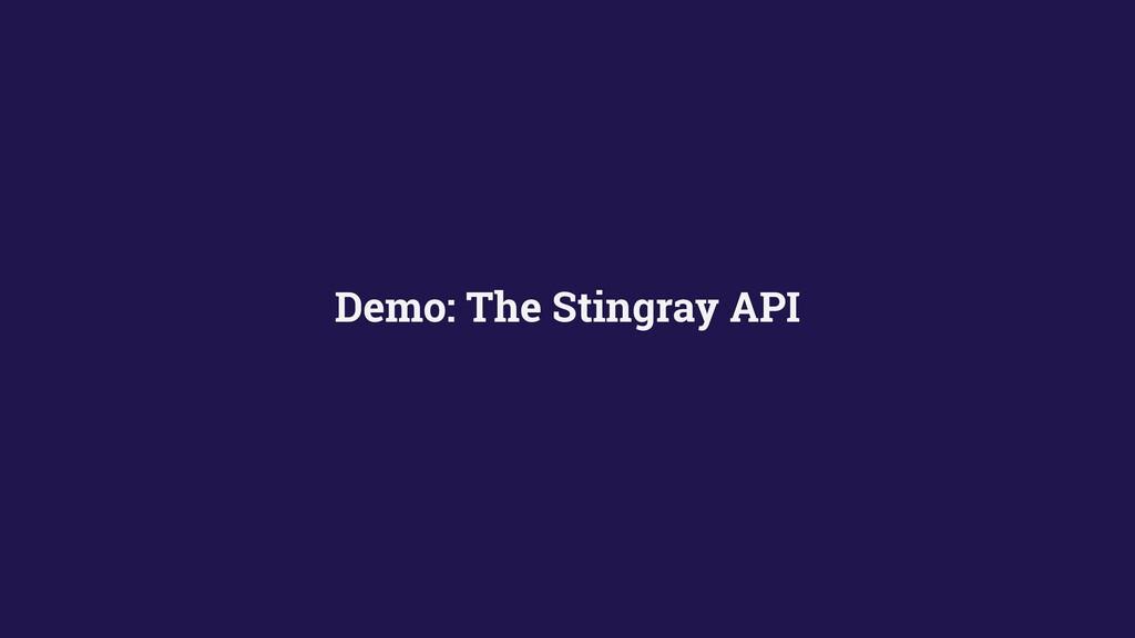 Demo: The Stingray API