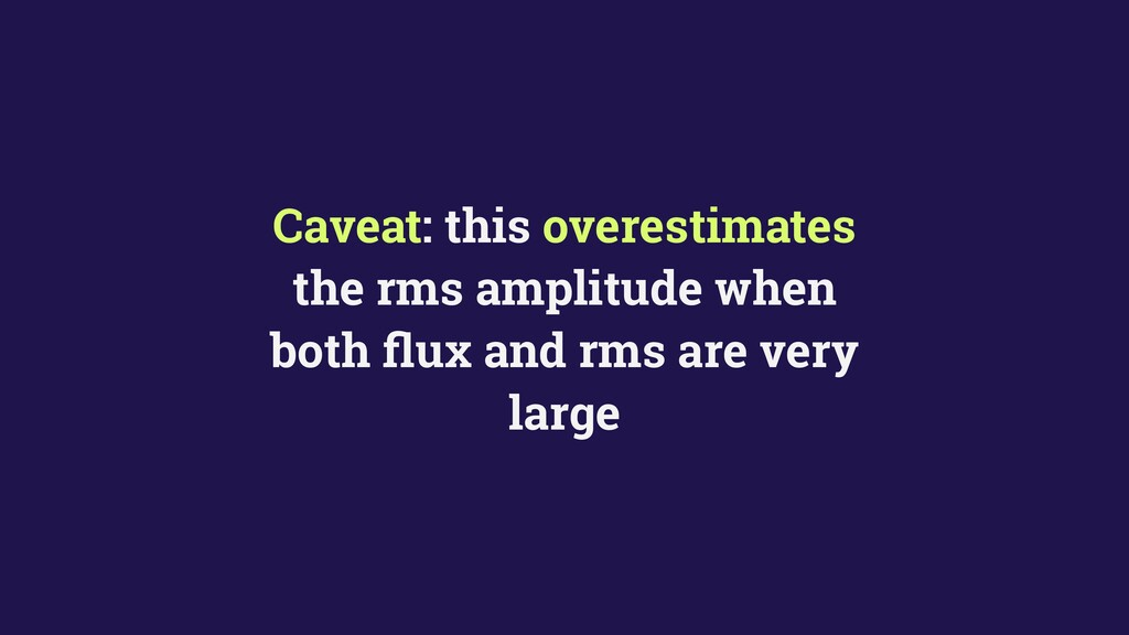 Caveat: this overestimates the rms amplitude wh...