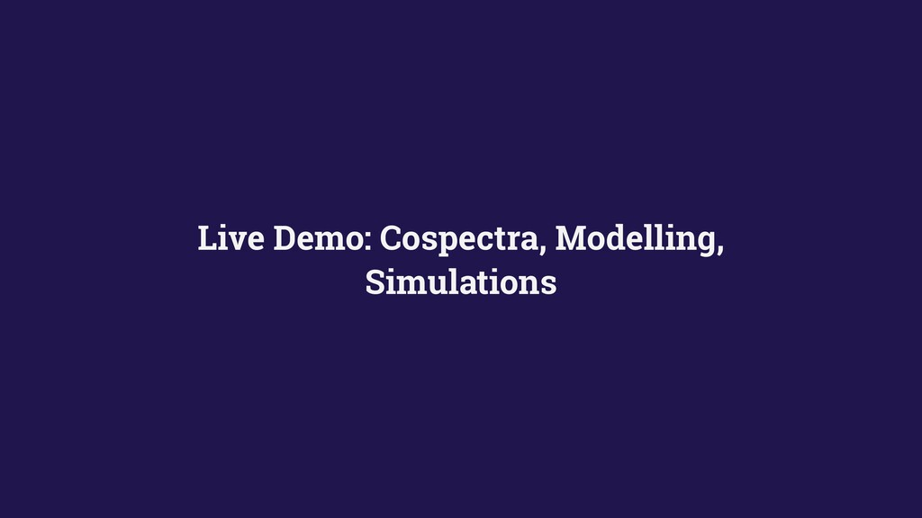 Live Demo: Cospectra, Modelling, Simulations