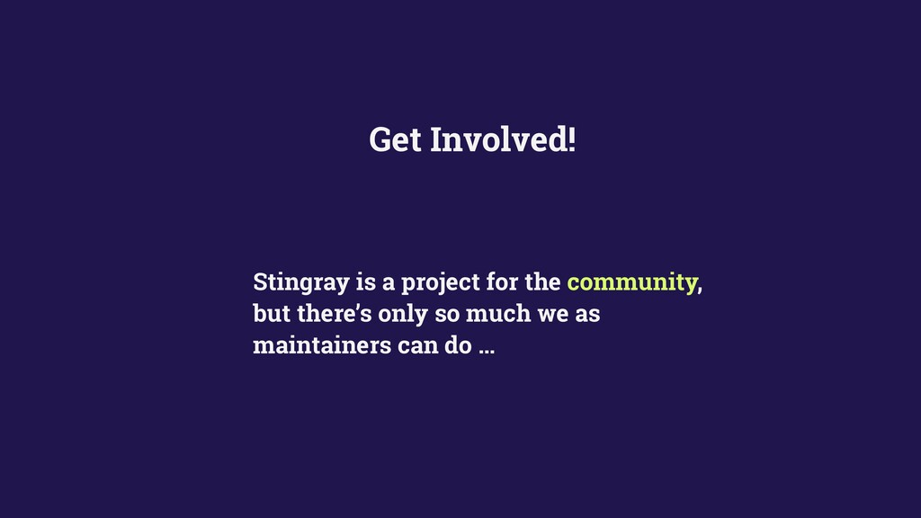 Get Involved! Stingray is a project for the com...