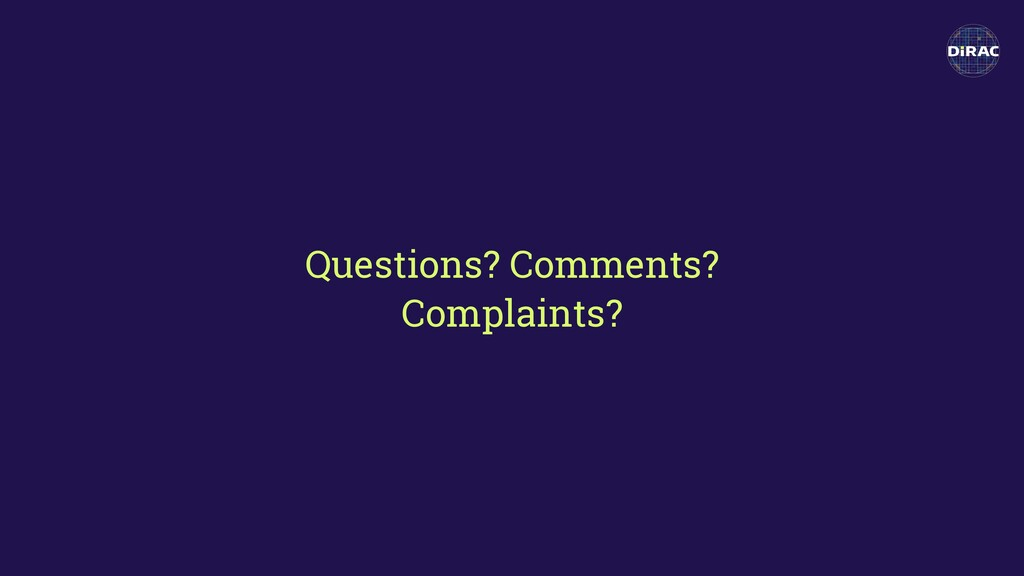 Questions? Comments? Complaints?