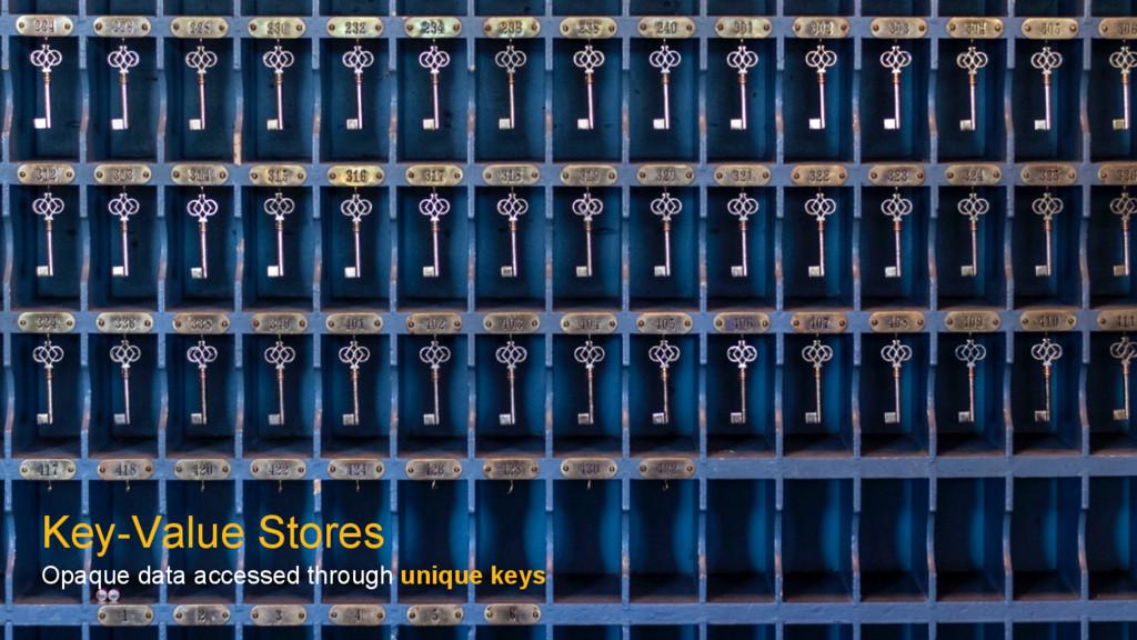 Key-Value Stores Opaque data accessed through u...