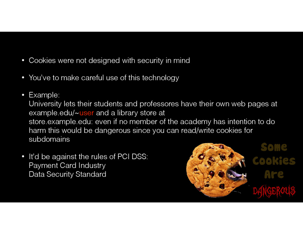 • Cookies were not designed with security in mi...