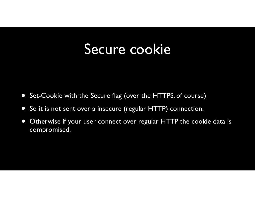 Secure cookie • Set-Cookie with the Secure flag ...