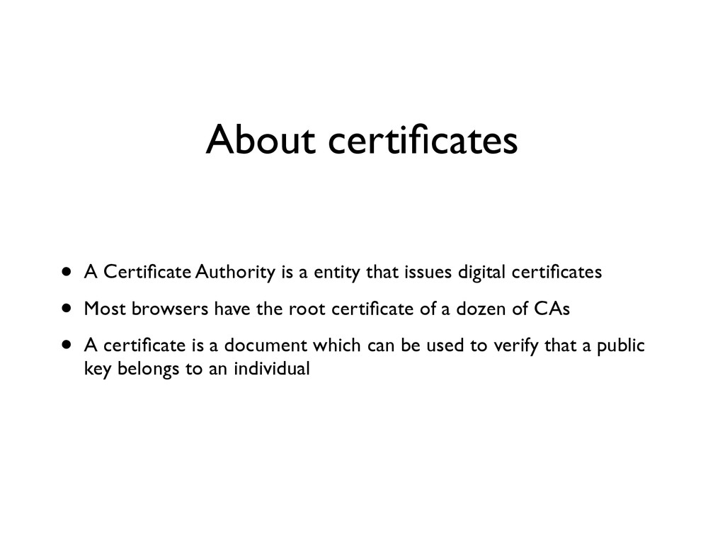 About certificates • A Certificate Authority is a...