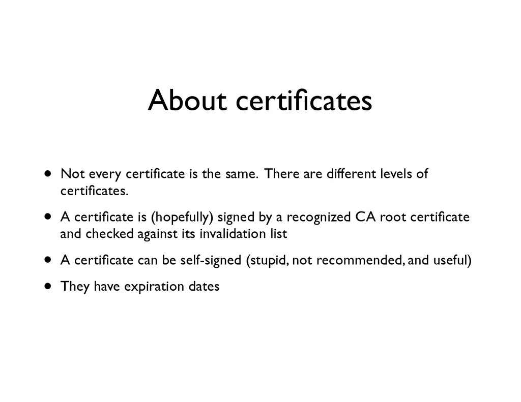 About certificates • Not every certificate is the...