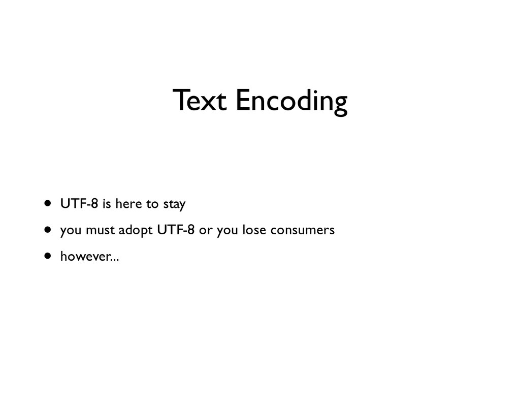 Text Encoding • UTF-8 is here to stay	 