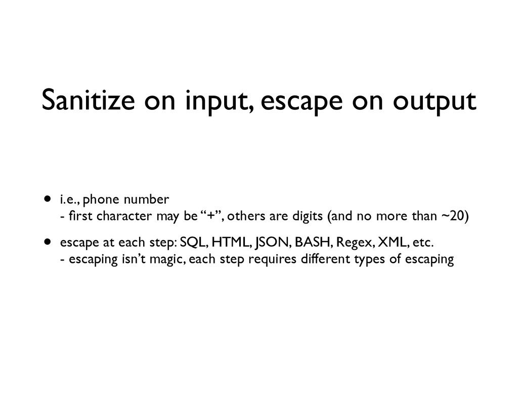 Sanitize on input, escape on output • i.e., pho...