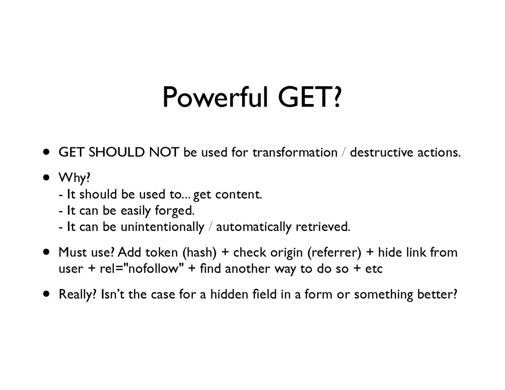 Powerful GET? • GET SHOULD NOT be used for tran...