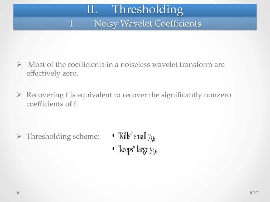 II. Thresholding Ø  Most of the coeffici...