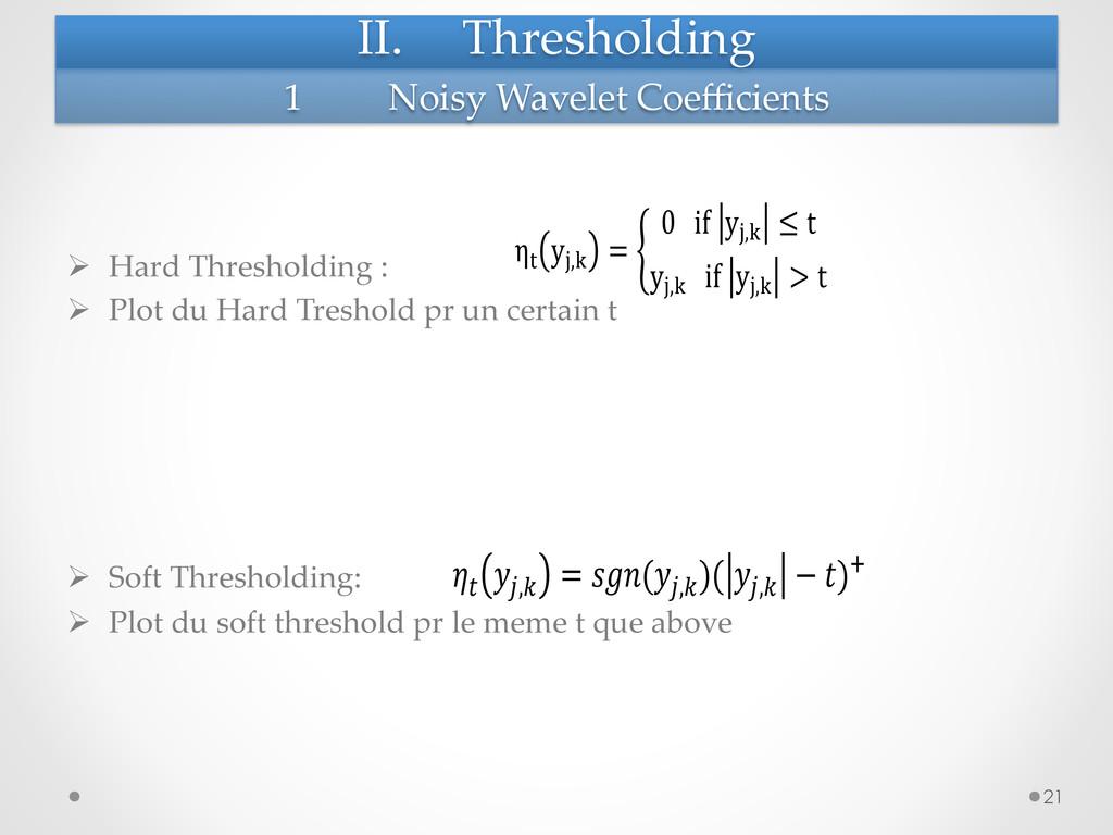 II. Thresholding Ø Hard Thresholding : ...