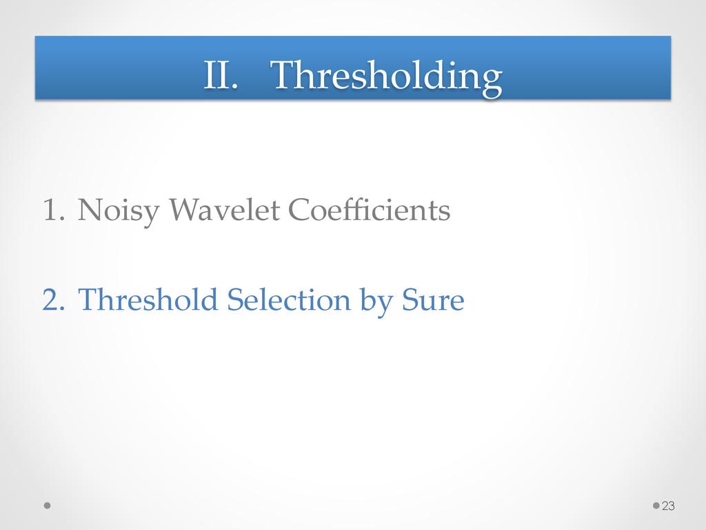 II. Thresholding 1. Noisy Wavelet Coefficie...
