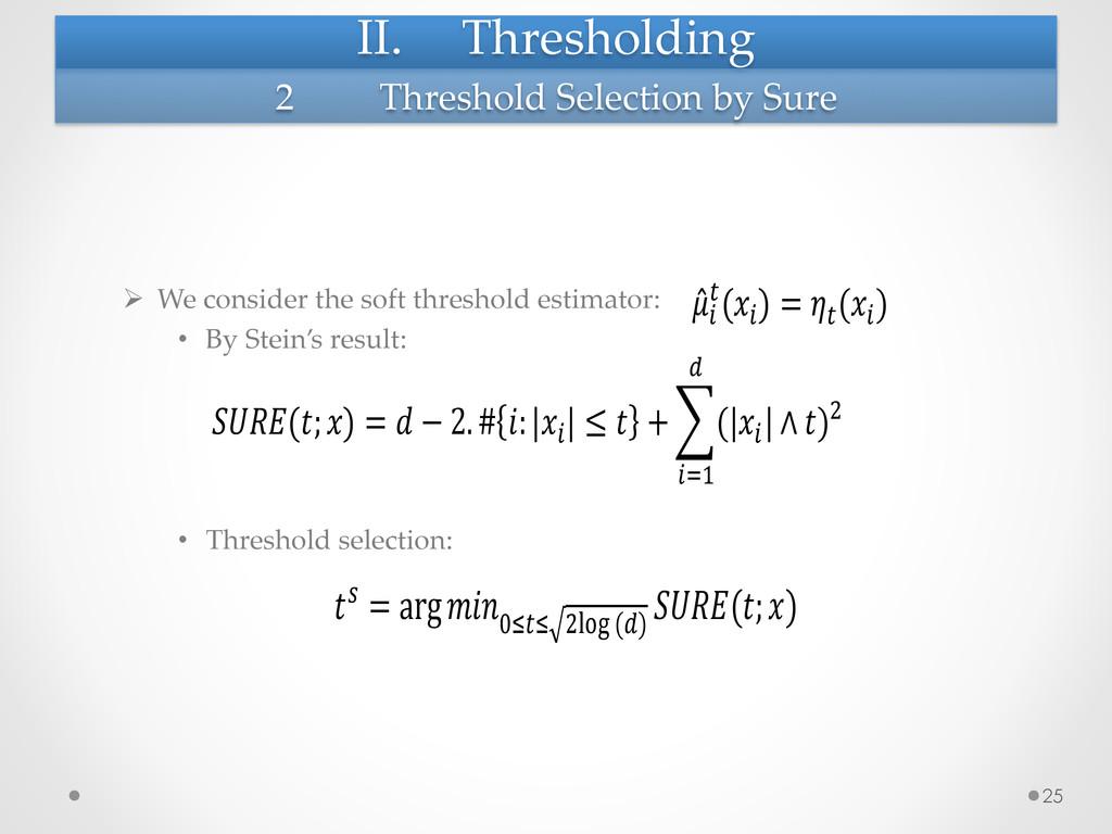 II. Thresholding  Ø We consider the s...