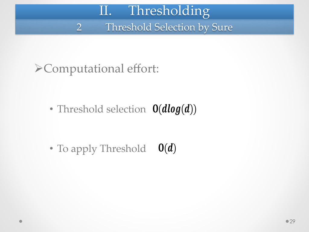II. Thresholding  ØComputational effort:...