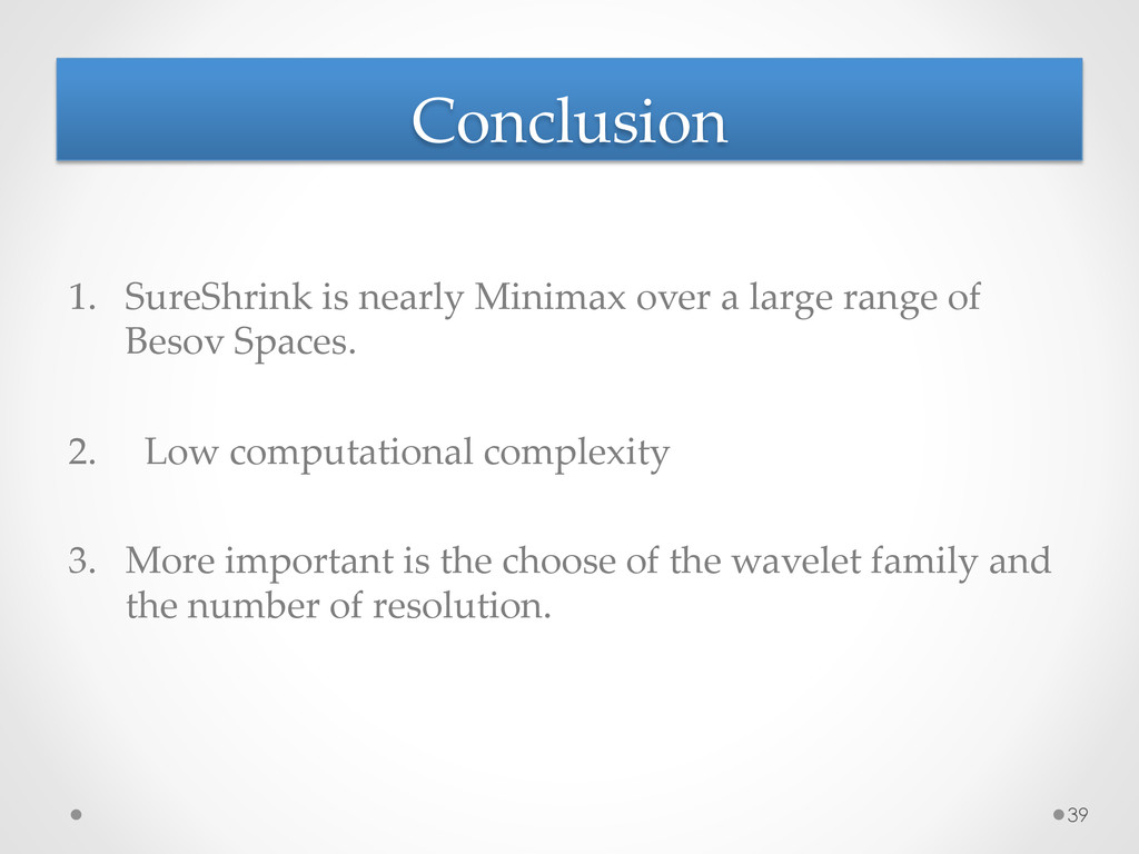 Conclusion 1. SureShrink is nearly Minima...