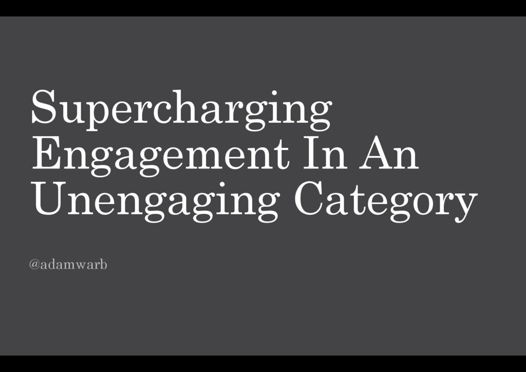 Supercharging Engagement In An Unengaging Categ...