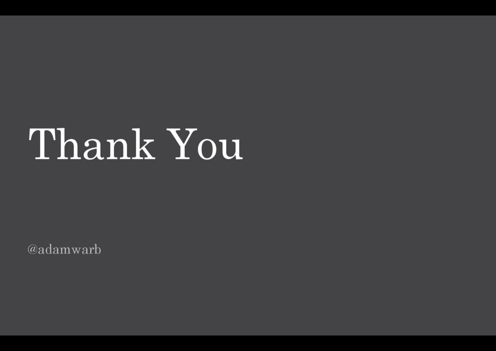 Thank You @adamwarb
