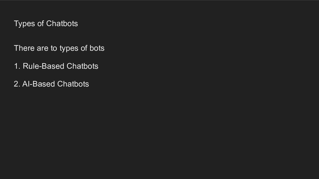 Types of Chatbots There are to types of bots 1....