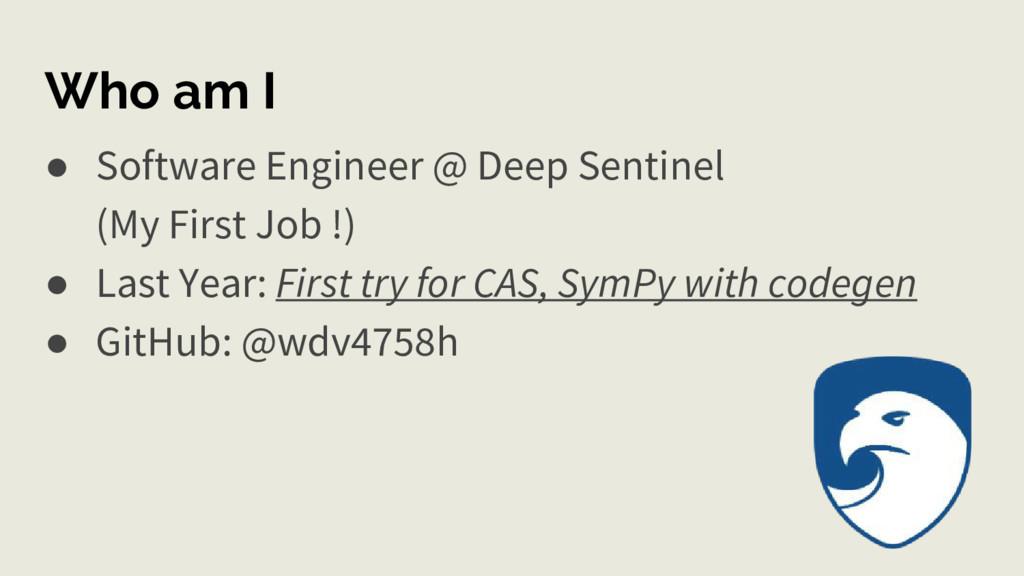 Who am I ● Software Engineer @ Deep Sentinel (M...