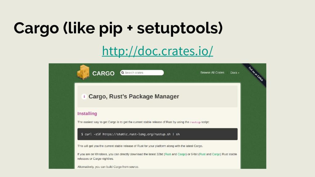 Cargo (like pip + setuptools) http://doc.crates...