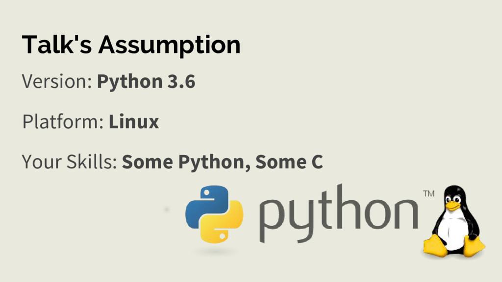 Talk's Assumption Version: Python 3.6 Platform:...