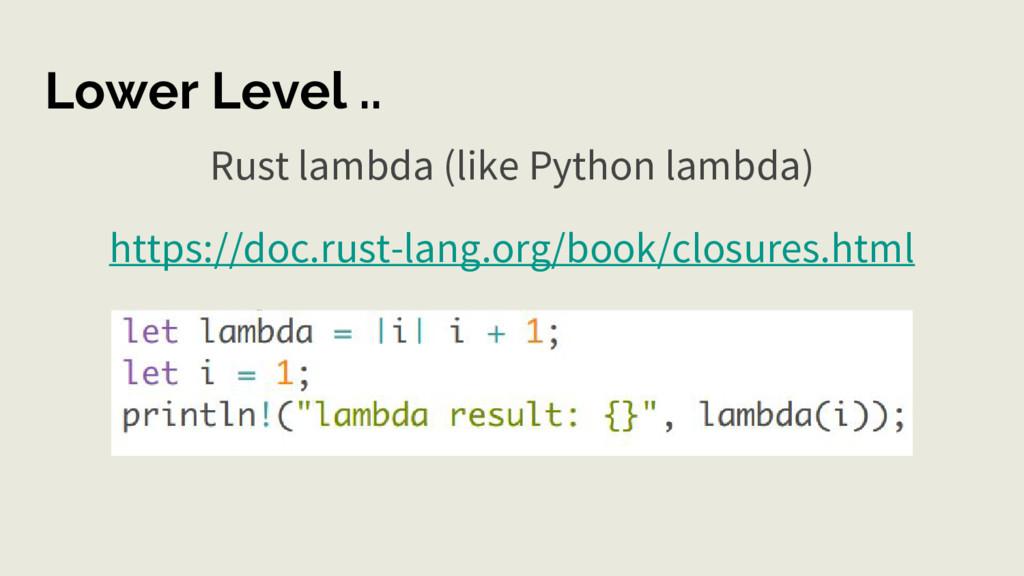 Lower Level .. Rust lambda (like Python lambda)...
