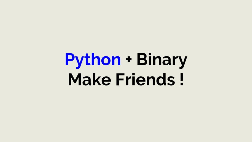 Python + Binary Make Friends !