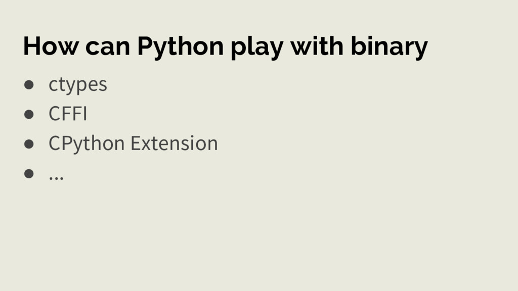 How can Python play with binary ● ctypes ● CFFI...