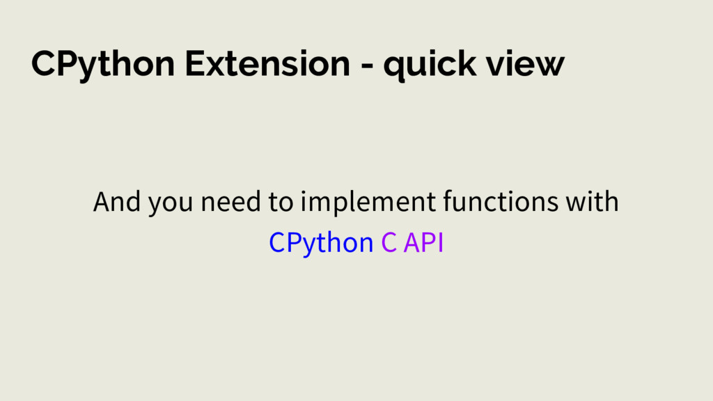 CPython Extension - quick view And you need to ...