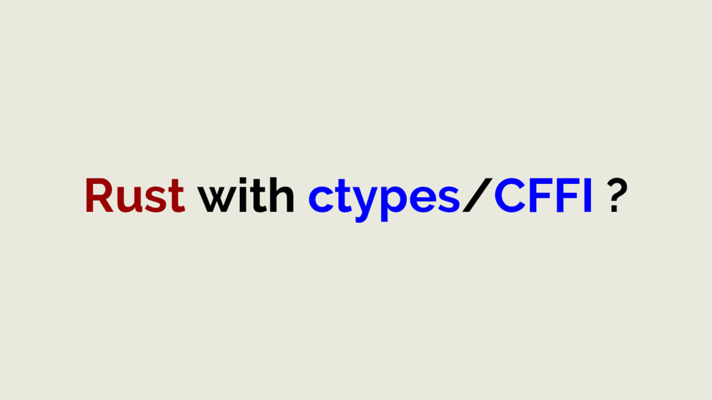 Rust with ctypes/CFFI ?