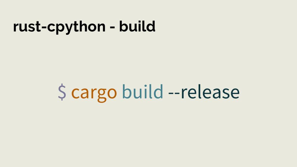 rust-cpython - build $ cargo build --release